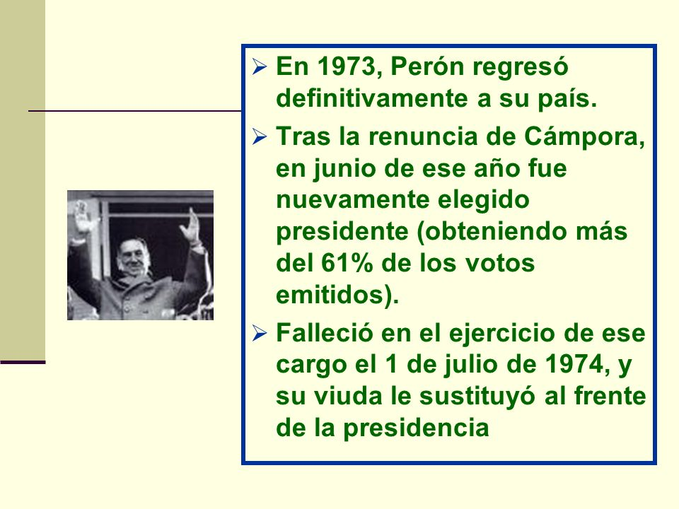 En 1973, Perón regresó definitivamente a su país. Tras la renuncia de Cámpora, en junio de ese año fue nuevamente elegido presidente (obteniendo más d