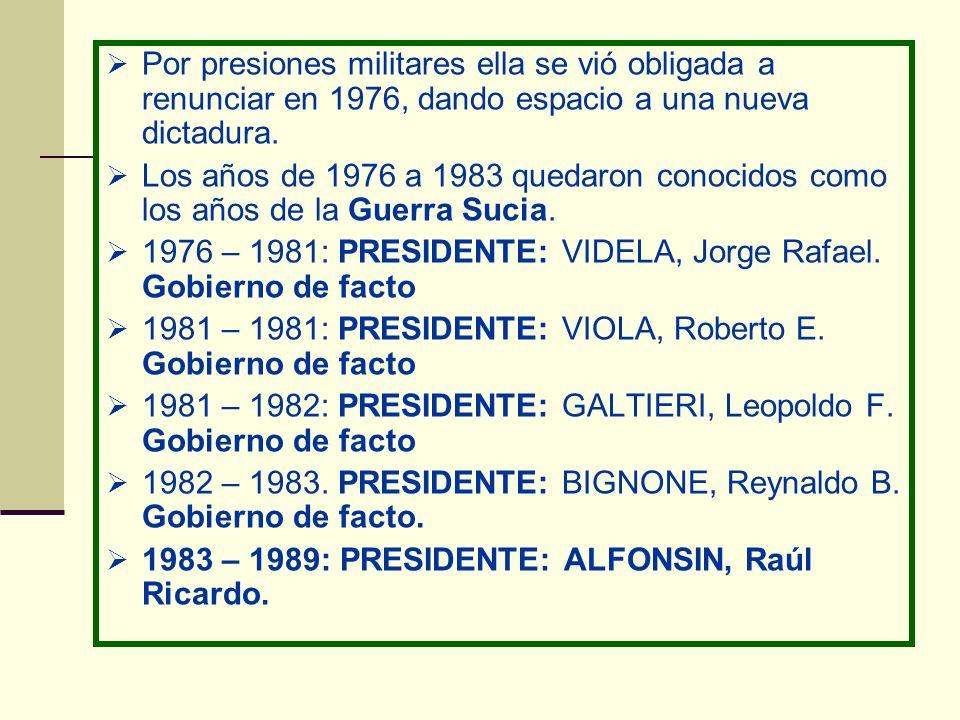 Por presiones militares ella se vió obligada a renunciar en 1976, dando espacio a una nueva dictadura. Los años de 1976 a 1983 quedaron conocidos como
