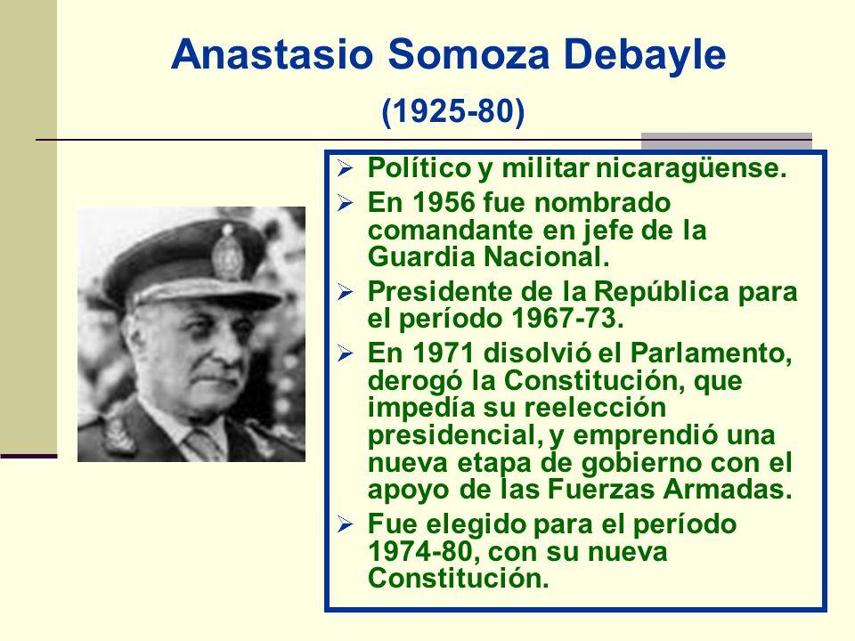Anastasio Somoza Debayle (1925-80) Político y militar nicaragüense. En 1956 fue nombrado comandante en jefe de la Guardia Nacional. Presidente de la R
