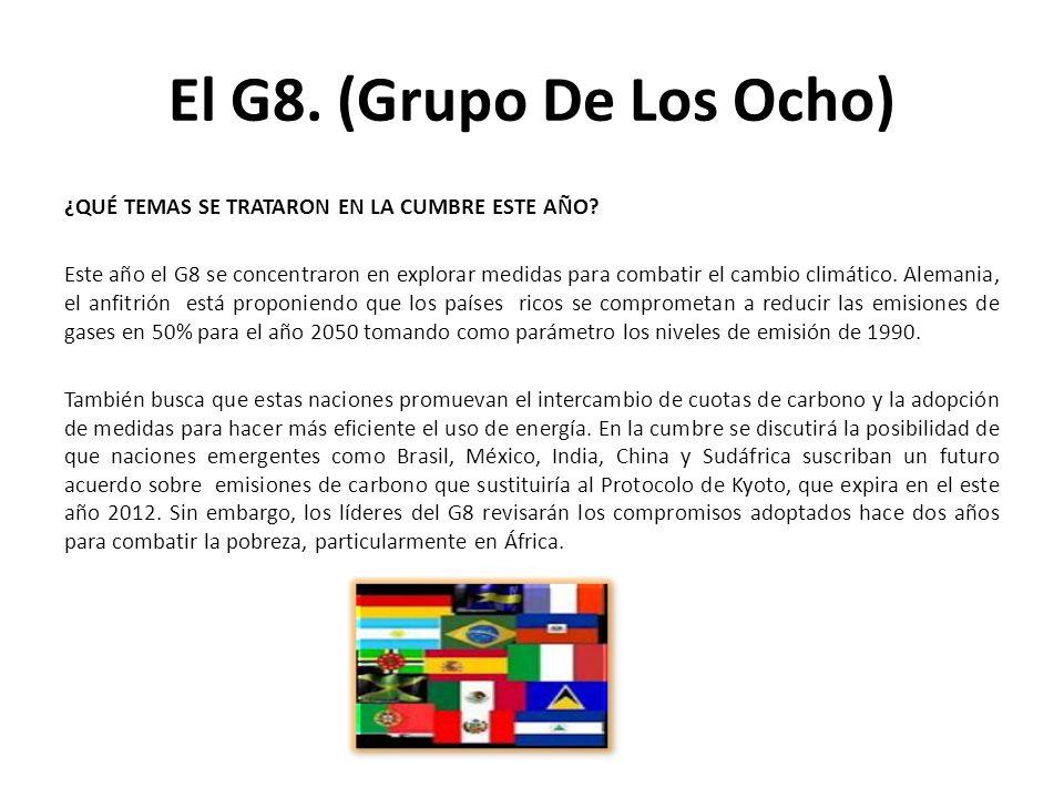 El G8. (Grupo De Los Ocho) ¿QUÉ TEMAS SE TRATARON EN LA CUMBRE ESTE AÑO? Este año el G8 se concentraron en explorar medidas para combatir el cambio cl