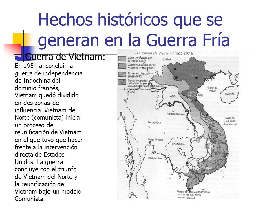 Hechos históricos que se generan en la Guerra Fría Guerra de Vietnam: En 1954 al concluir la guerra de independencia de Indochina del dominio francés,
