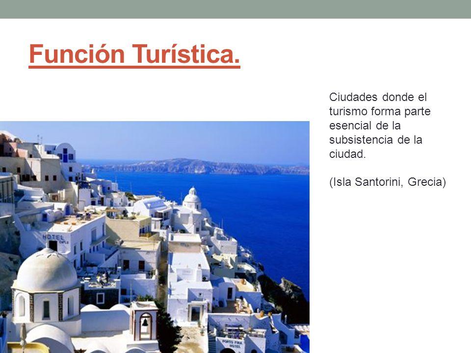 Función Turística. Ciudades donde el turismo forma parte esencial de la subsistencia de la ciudad. (Isla Santorini, Grecia)