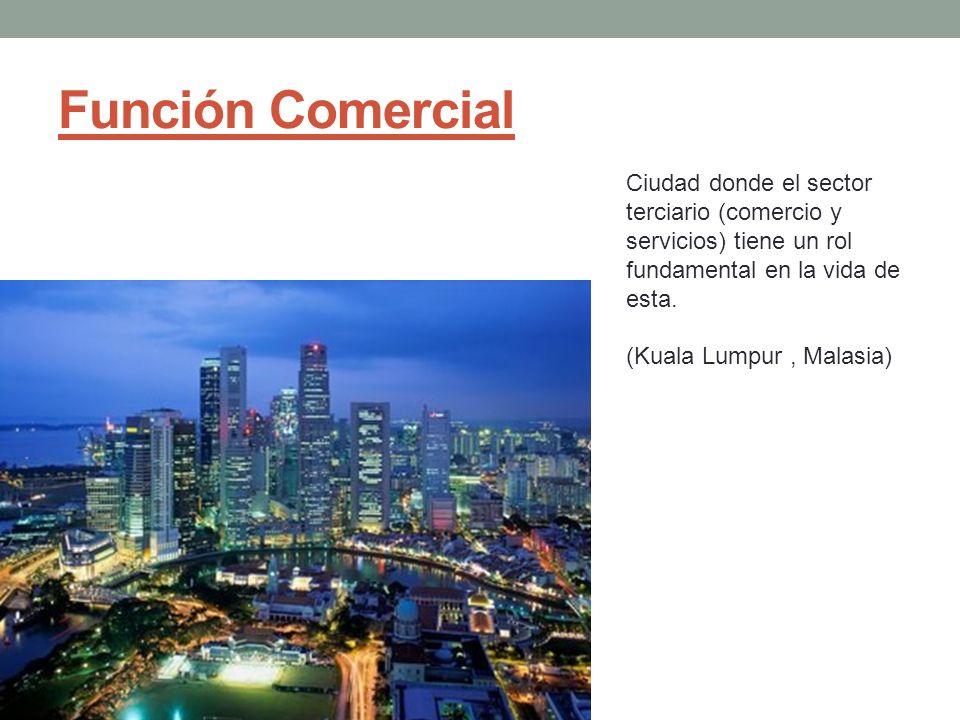 Función Comercial Ciudad donde el sector terciario (comercio y servicios) tiene un rol fundamental en la vida de esta. (Kuala Lumpur, Malasia)