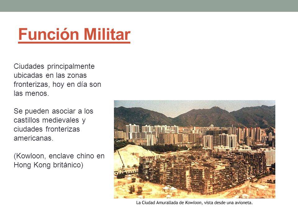 Función Militar Ciudades principalmente ubicadas en las zonas fronterizas, hoy en día son las menos. Se pueden asociar a los castillos medievales y ci