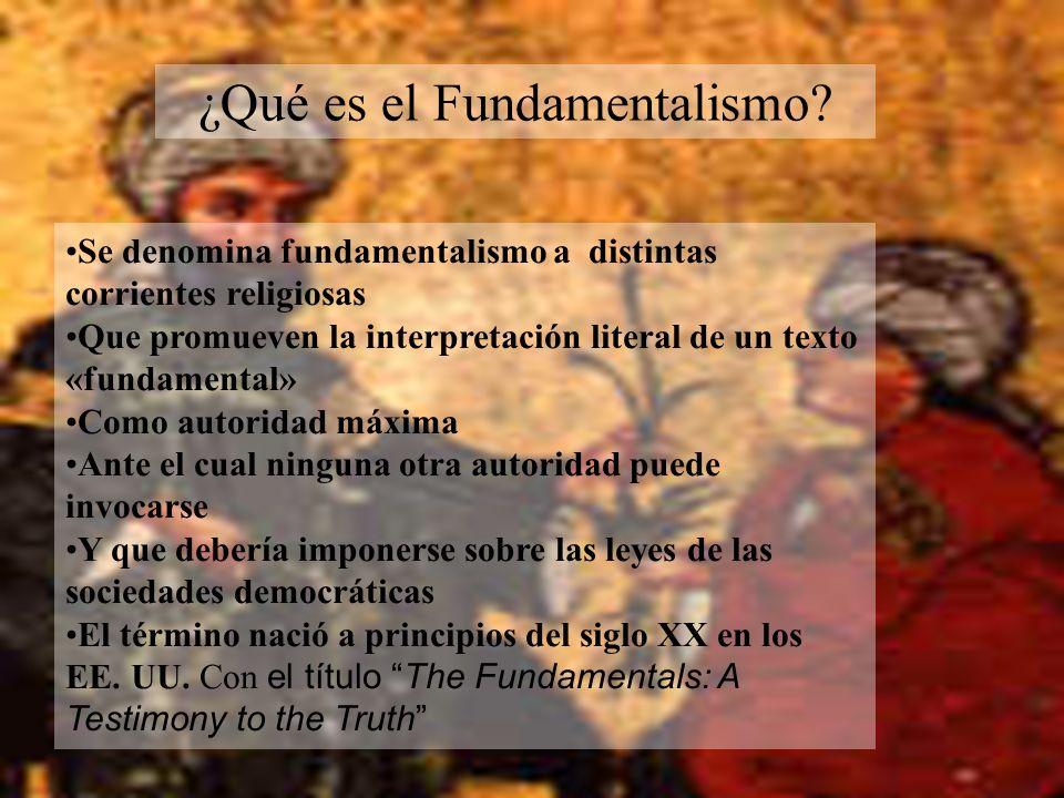 ¿Qué es el Fundamentalismo? Se denomina fundamentalismo a distintas corrientes religiosas Que promueven la interpretación literal de un texto «fundame