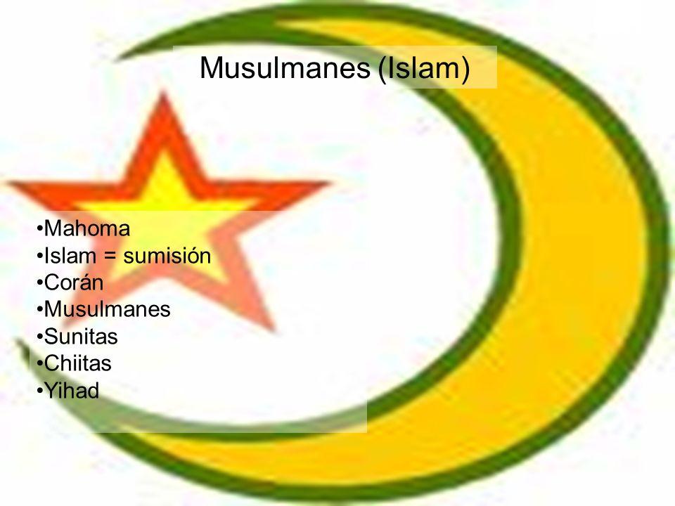 Musulmanes (Islam) Mahoma Islam = sumisión Corán Musulmanes Sunitas Chiitas Yihad