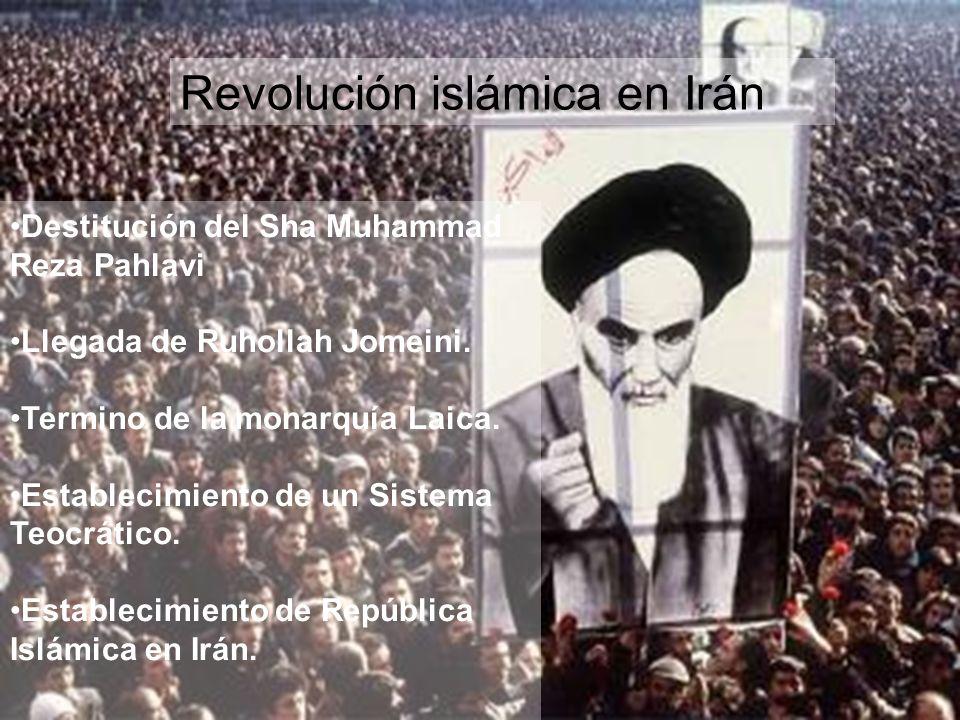 Revolución islámica en Irán Destitución del Sha Muhammad Reza Pahlavi Llegada de Ruhollah Jomeini. Termino de la monarquía Laica. Establecimiento de u