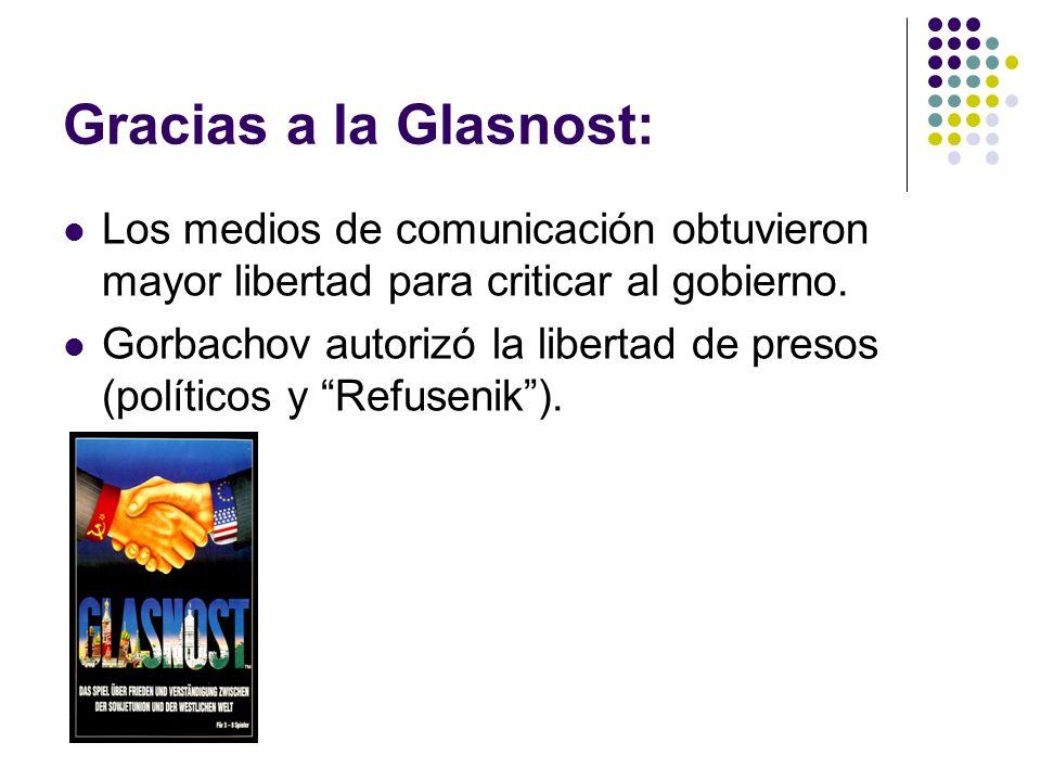 Gracias a la Glasnost: Los medios de comunicación obtuvieron mayor libertad para criticar al gobierno. Gorbachov autorizó la libertad de presos (polít