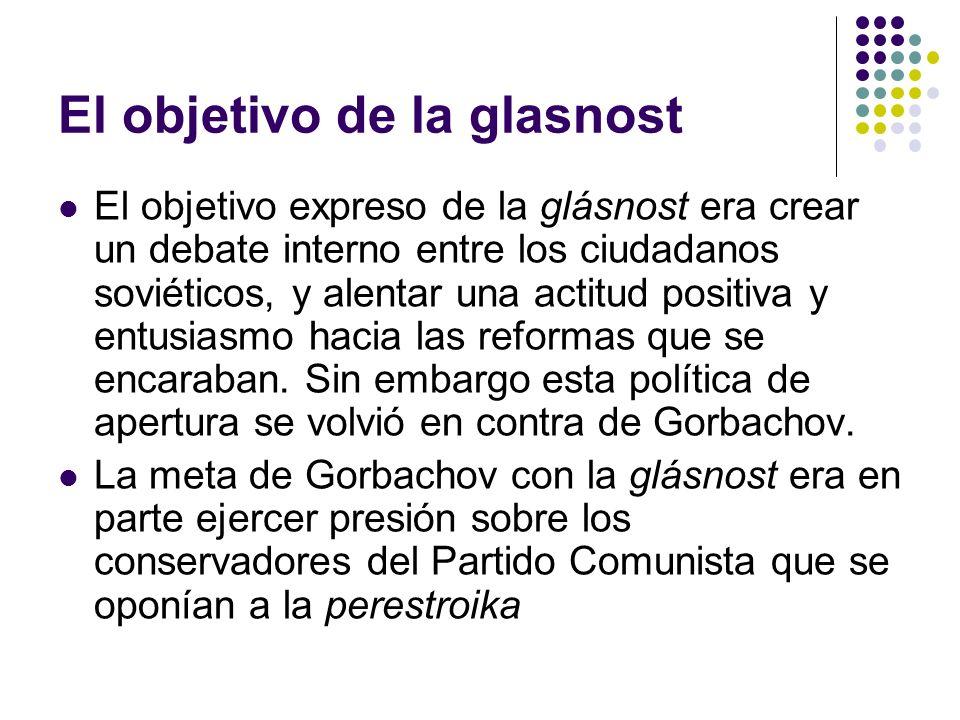 El objetivo de la glasnost El objetivo expreso de la glásnost era crear un debate interno entre los ciudadanos soviéticos, y alentar una actitud posit