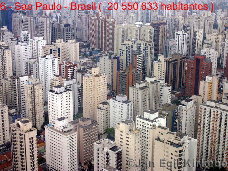 6.- Sao Paulo - Brasil ( 20 550 633 habitantes )