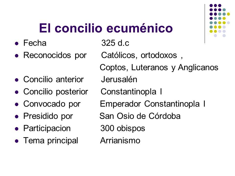 El concilio ecuménico Fecha 325 d.c Reconocidos por Católicos, ortodoxos, Coptos, Luteranos y Anglicanos Concilio anterior Jerusalén Concilio posterio