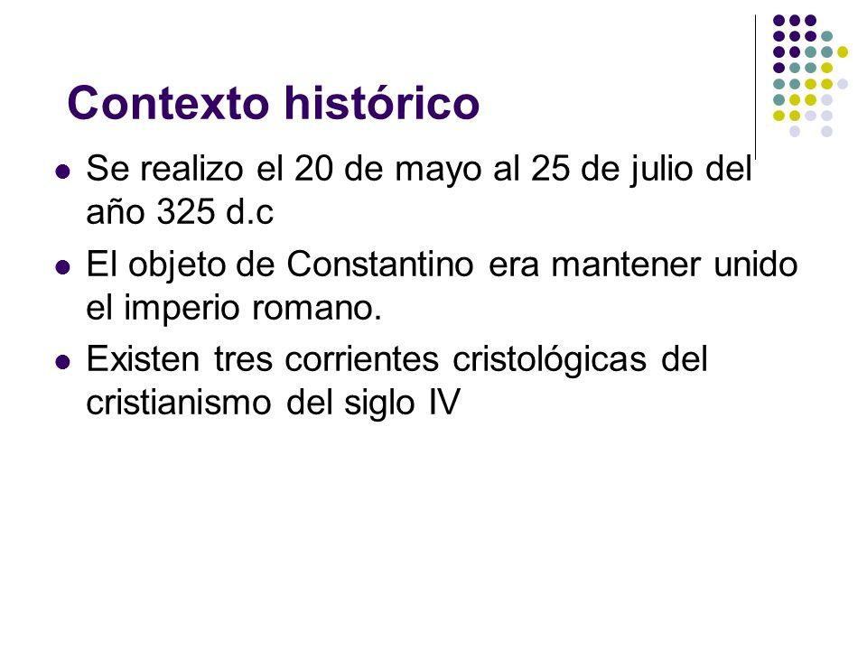 Contexto histórico Se realizo el 20 de mayo al 25 de julio del año 325 d.c El objeto de Constantino era mantener unido el imperio romano. Existen tres