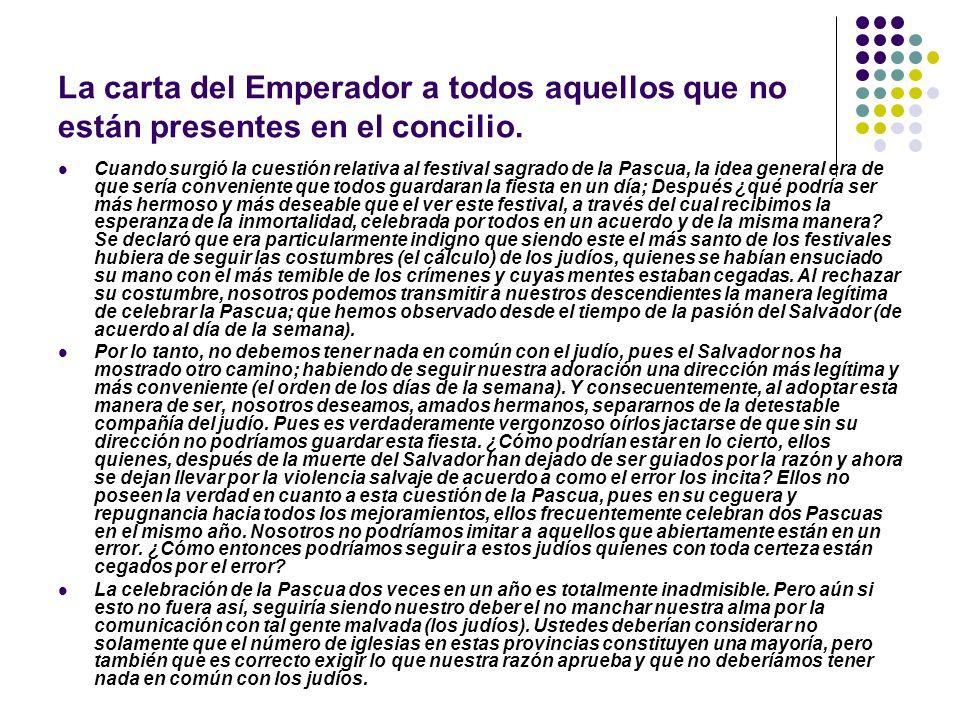 La carta del Emperador a todos aquellos que no están presentes en el concilio. Cuando surgió la cuestión relativa al festival sagrado de la Pascua, la