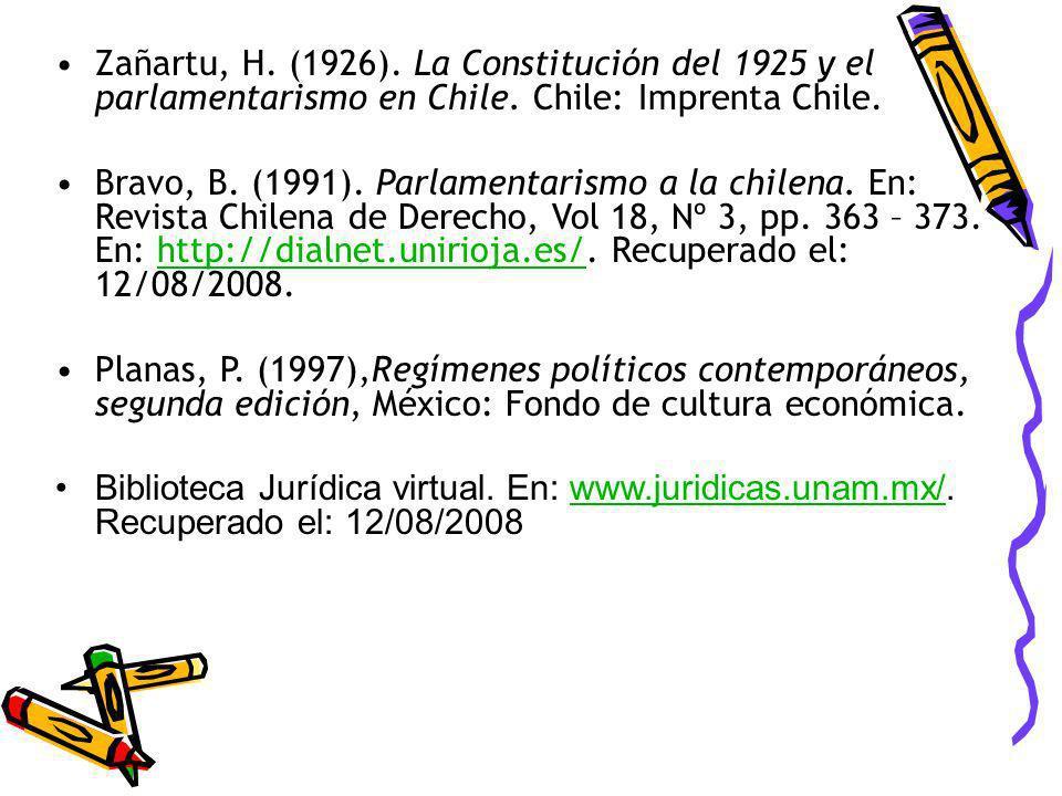 Zañartu, H. (1926). La Constitución del 1925 y el parlamentarismo en Chile. Chile: Imprenta Chile. Bravo, B. (1991). Parlamentarismo a la chilena. En: