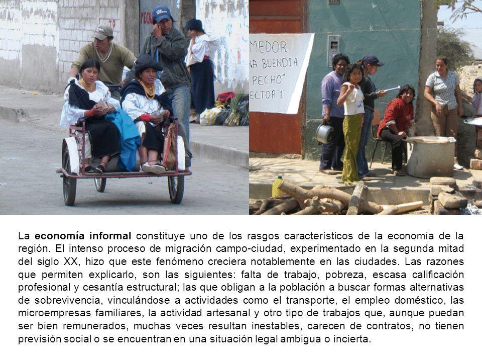 La economía informal constituye uno de los rasgos característicos de la economía de la región. El intenso proceso de migración campo-ciudad, experimen