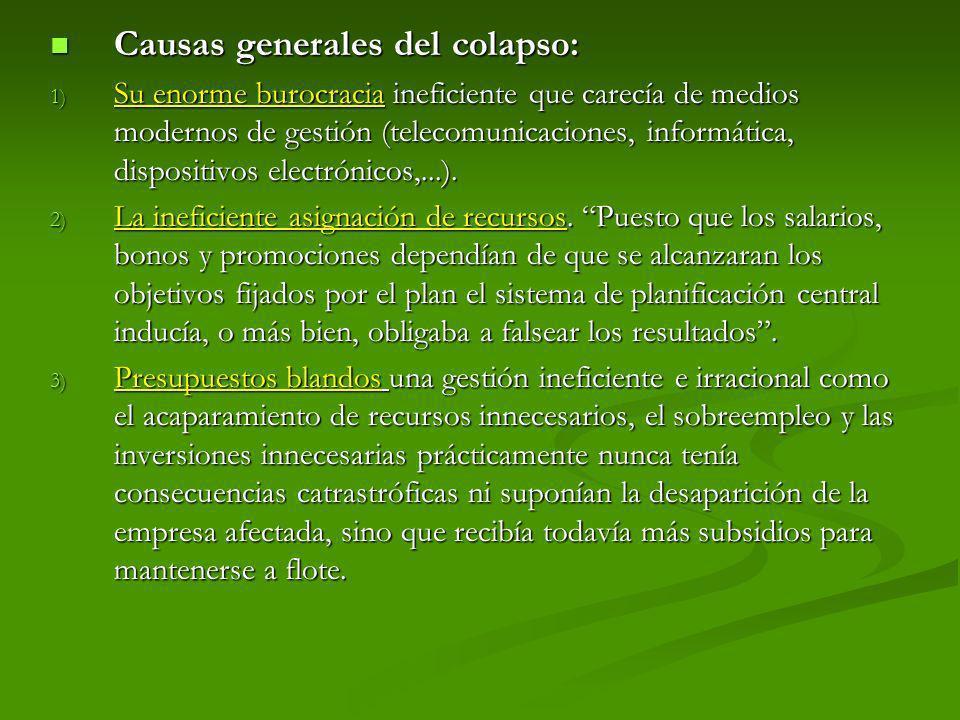Causas generales del colapso: Causas generales del colapso: 1) Su enorme burocracia ineficiente que carecía de medios modernos de gestión (telecomunic