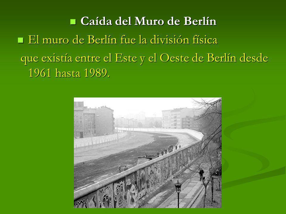 Caída del Muro de Berlín Caída del Muro de Berlín El muro de Berlín fue la división física El muro de Berlín fue la división física que existía entre