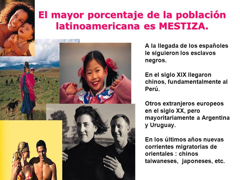 El mayor porcentaje de la población latinoamericana es MESTIZA. A la llegada de los españoles le siguieron los esclavos negros. En el siglo XIX llegar