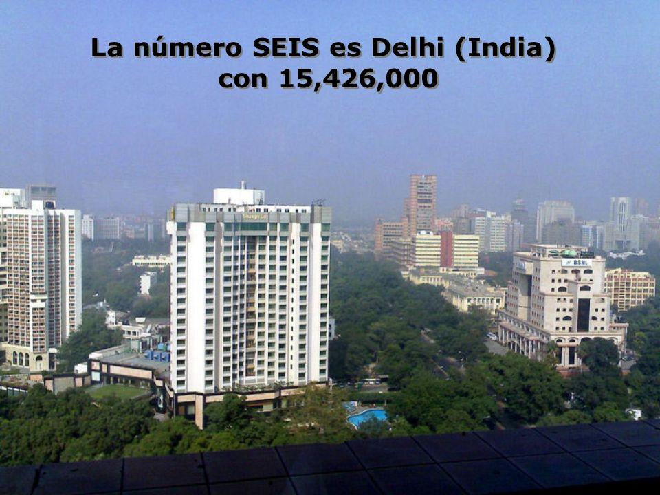 La número SEIS es Delhi (India) con 15,426,000 La número SEIS es Delhi (India) con 15,426,000