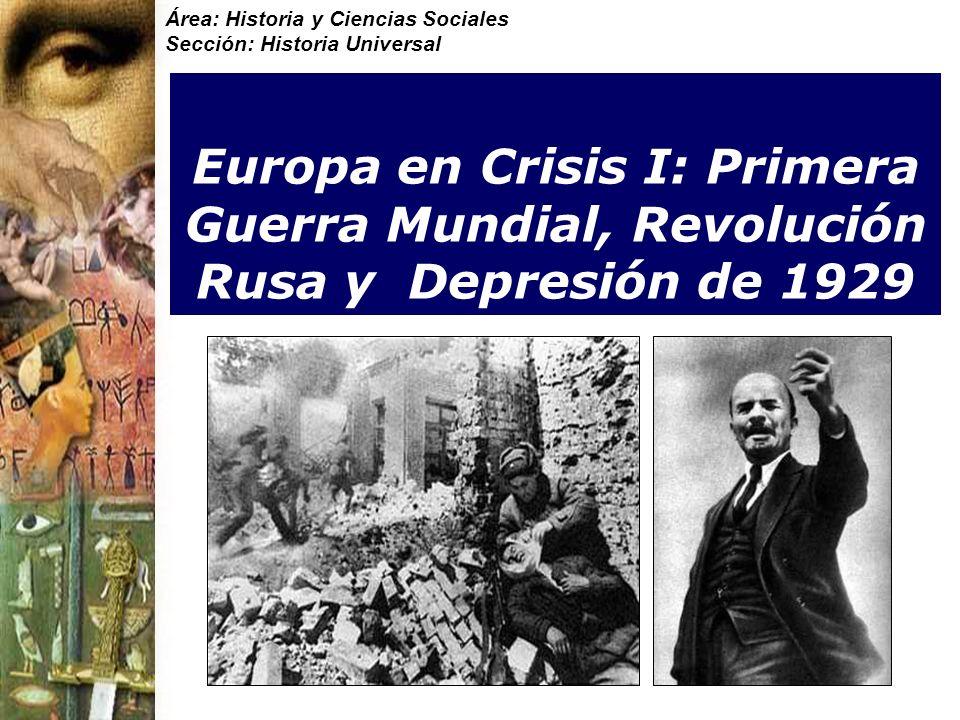 Área: Historia y Ciencias Sociales Sección: Historia Universal Europa en Crisis I: Primera Guerra Mundial, Revolución Rusa y Depresión de 1929