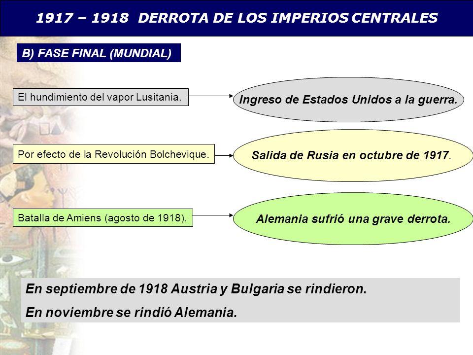 En septiembre de 1918 Austria y Bulgaria se rindieron. En noviembre se rindió Alemania. 1917 – 1918 DERROTA DE LOS IMPERIOS CENTRALES Ingreso de Estad