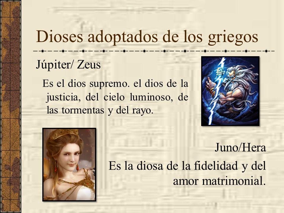 Dioses adoptados de los griegos Júpiter/ Zeus Es el dios supremo. el dios de la justicia, del cielo luminoso, de las tormentas y del rayo. Juno/Hera E
