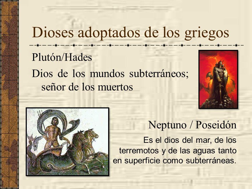 Dioses adoptados de los griegos Plutón/Hades Dios de los mundos subterráneos; señor de los muertos Neptuno / Poseidón Es el dios del mar, de los terre