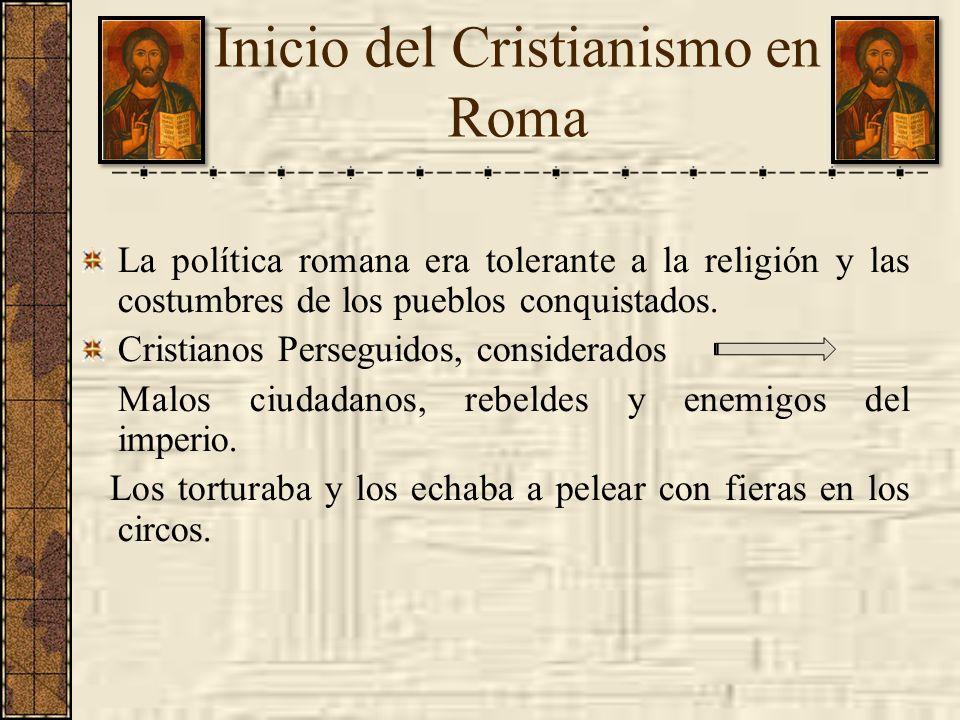 Inicio del Cristianismo en Roma La política romana era tolerante a la religión y las costumbres de los pueblos conquistados. Cristianos Perseguidos, c