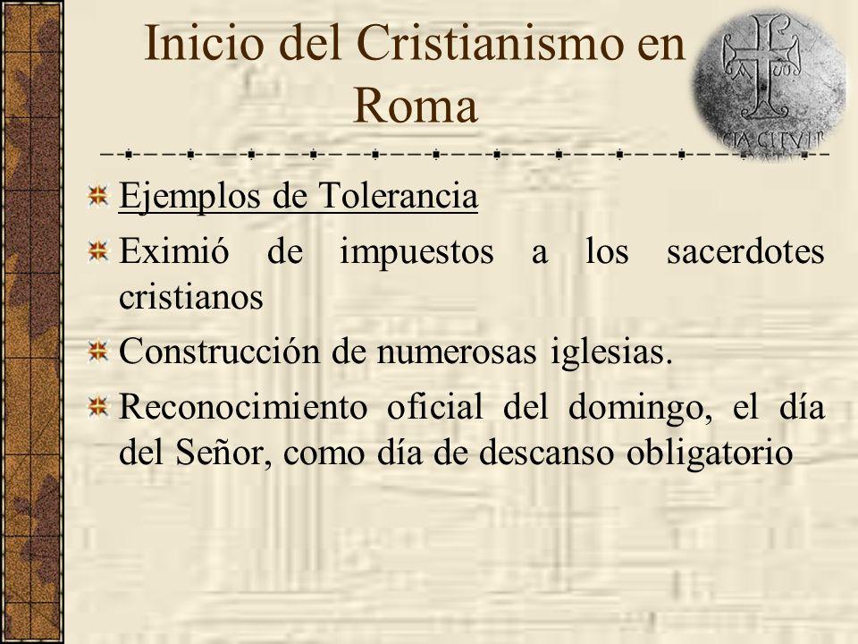 Ejemplos de Tolerancia Eximió de impuestos a los sacerdotes cristianos Construcción de numerosas iglesias. Reconocimiento oficial del domingo, el día