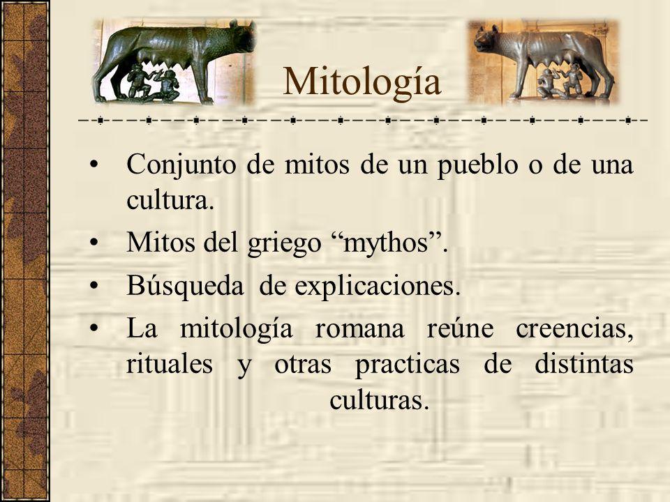 Mitología Conjunto de mitos de un pueblo o de una cultura. Mitos del griego mythos. Búsqueda de explicaciones. La mitología romana reúne creencias, ri