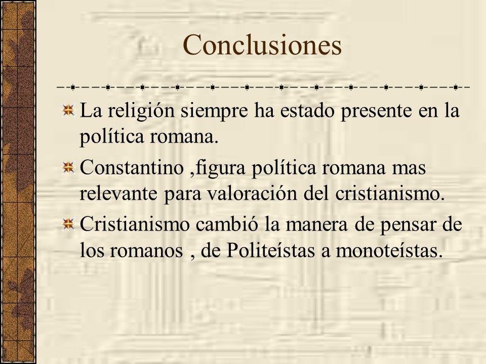 La religión siempre ha estado presente en la política romana. Constantino,figura política romana mas relevante para valoración del cristianismo. Crist