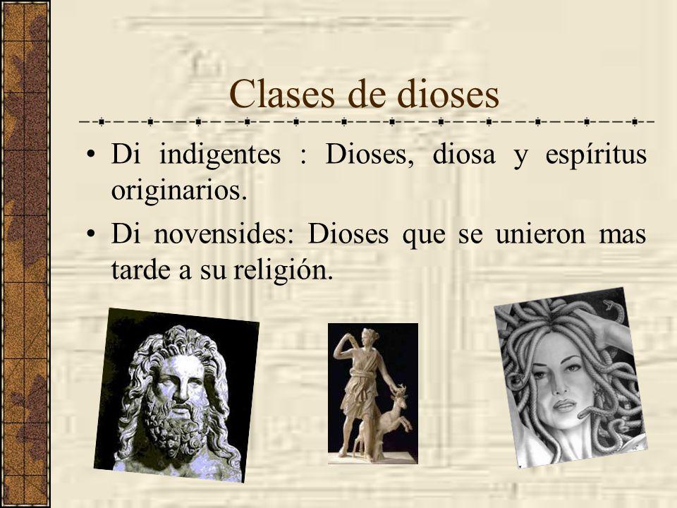 Clases de dioses Di indigentes : Dioses, diosa y espíritus originarios. Di novensides: Dioses que se unieron mas tarde a su religión.