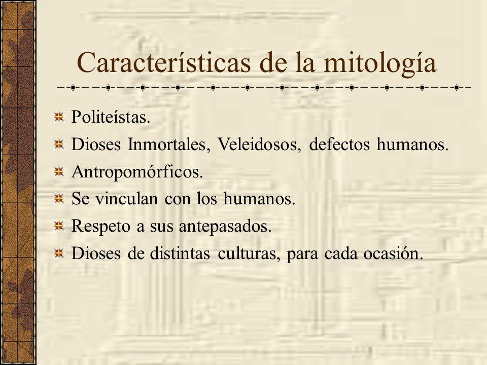 Características de la mitología Politeístas. Dioses Inmortales, Veleidosos, defectos humanos. Antropomórficos. Se vinculan con los humanos. Respeto a