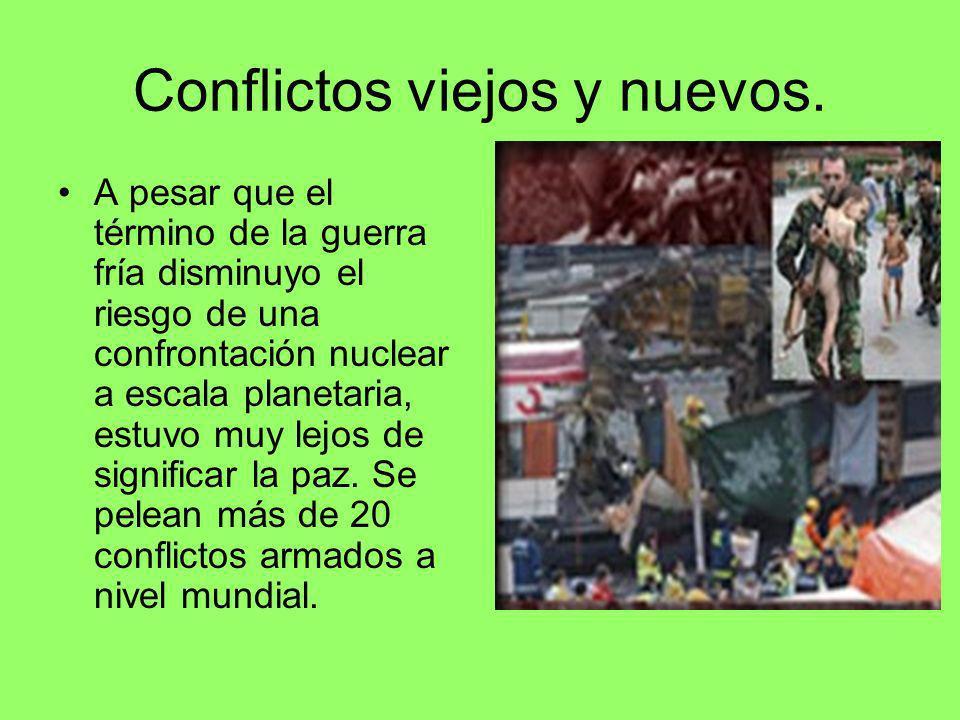 Conflictos viejos y nuevos. A pesar que el término de la guerra fría disminuyo el riesgo de una confrontación nuclear a escala planetaria, estuvo muy
