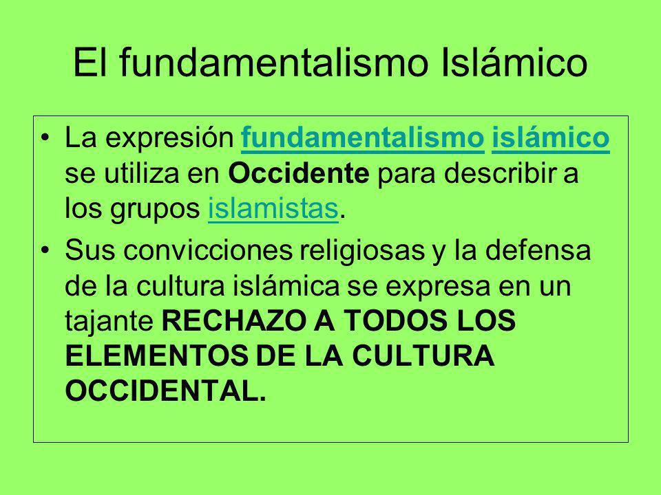 El fundamentalismo Islámico La expresión fundamentalismo islámico se utiliza en Occidente para describir a los grupos islamistas.fundamentalismoislámi