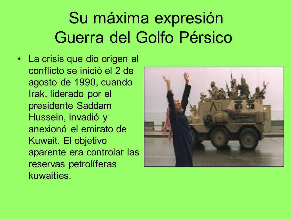 Su máxima expresión Guerra del Golfo Pérsico La crisis que dio origen al conflicto se inició el 2 de agosto de 1990, cuando Irak, liderado por el pres