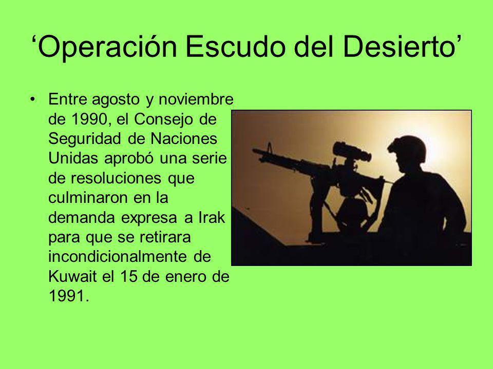 Operación Escudo del Desierto Entre agosto y noviembre de 1990, el Consejo de Seguridad de Naciones Unidas aprobó una serie de resoluciones que culmin