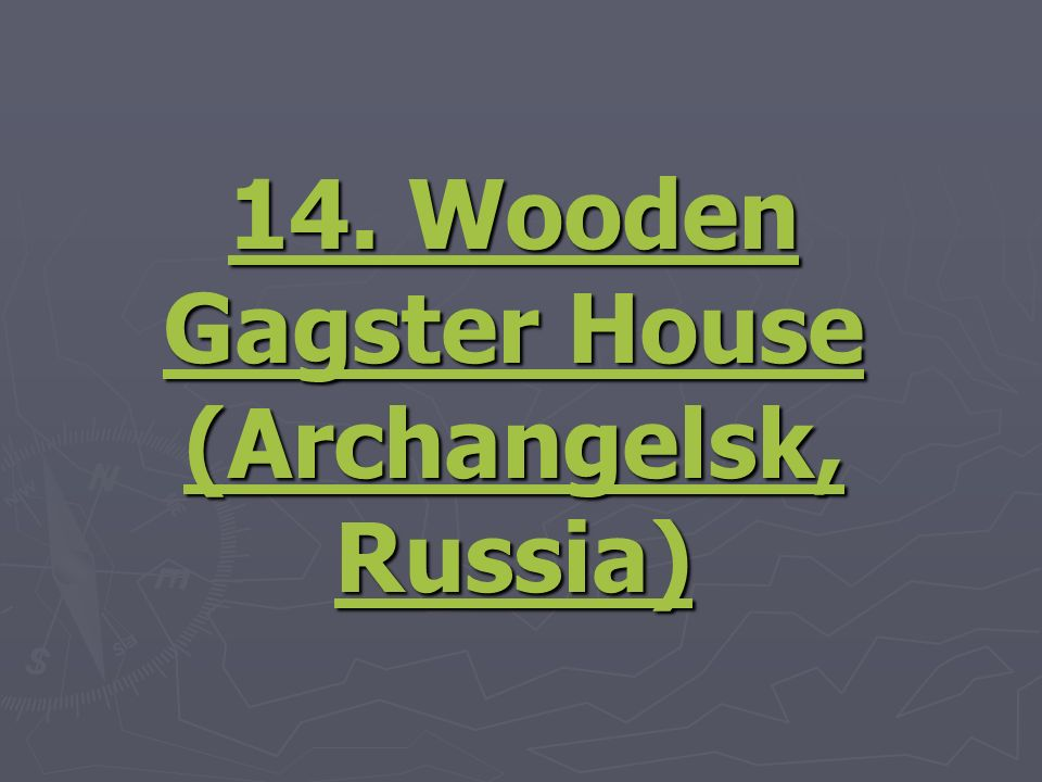 14. Wooden Gagster House (Archangelsk, Russia) 14. Wooden Gagster House (Archangelsk, Russia)