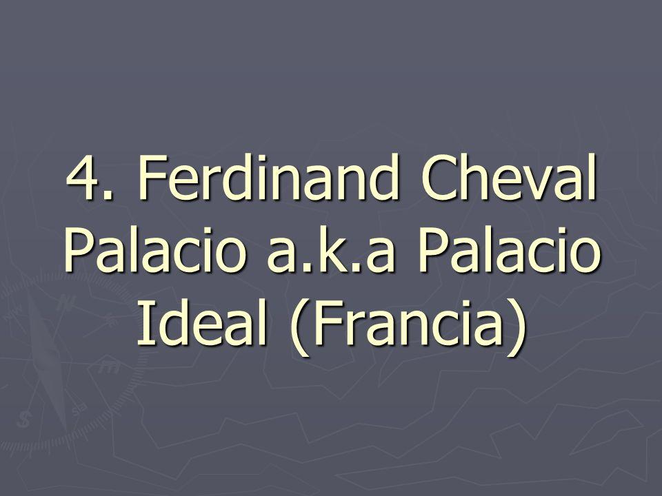 4. Ferdinand Cheval Palacio a.k.a Palacio Ideal (Francia)