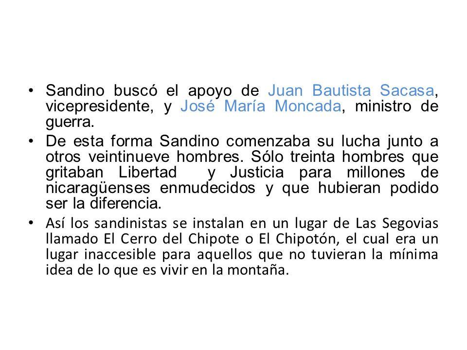 Sandino buscó el apoyo de Juan Bautista Sacasa, vicepresidente, y José María Moncada, ministro de guerra. De esta forma Sandino comenzaba su lucha jun