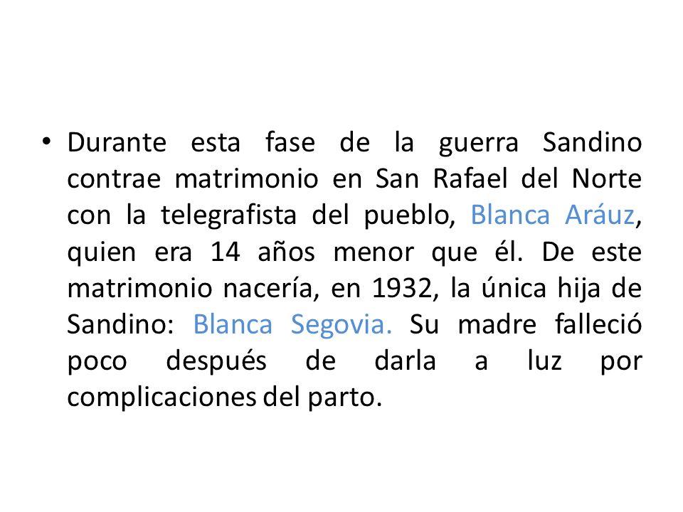 Durante esta fase de la guerra Sandino contrae matrimonio en San Rafael del Norte con la telegrafista del pueblo, Blanca Aráuz, quien era 14 años meno