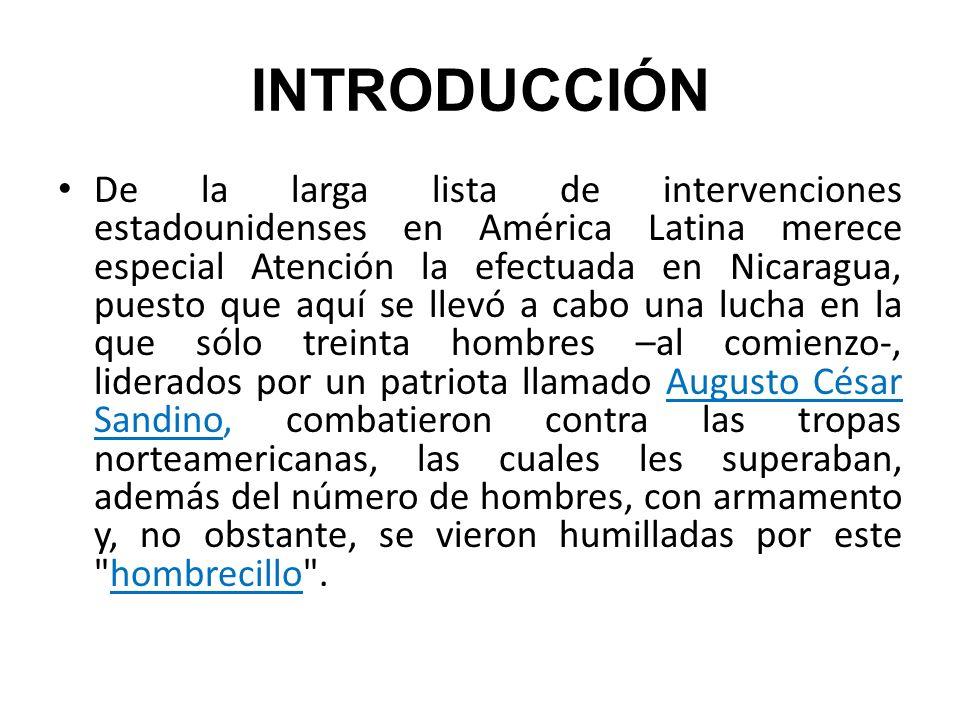 INTRODUCCIÓN De la larga lista de intervenciones estadounidenses en América Latina merece especial Atención la efectuada en Nicaragua, puesto que aquí