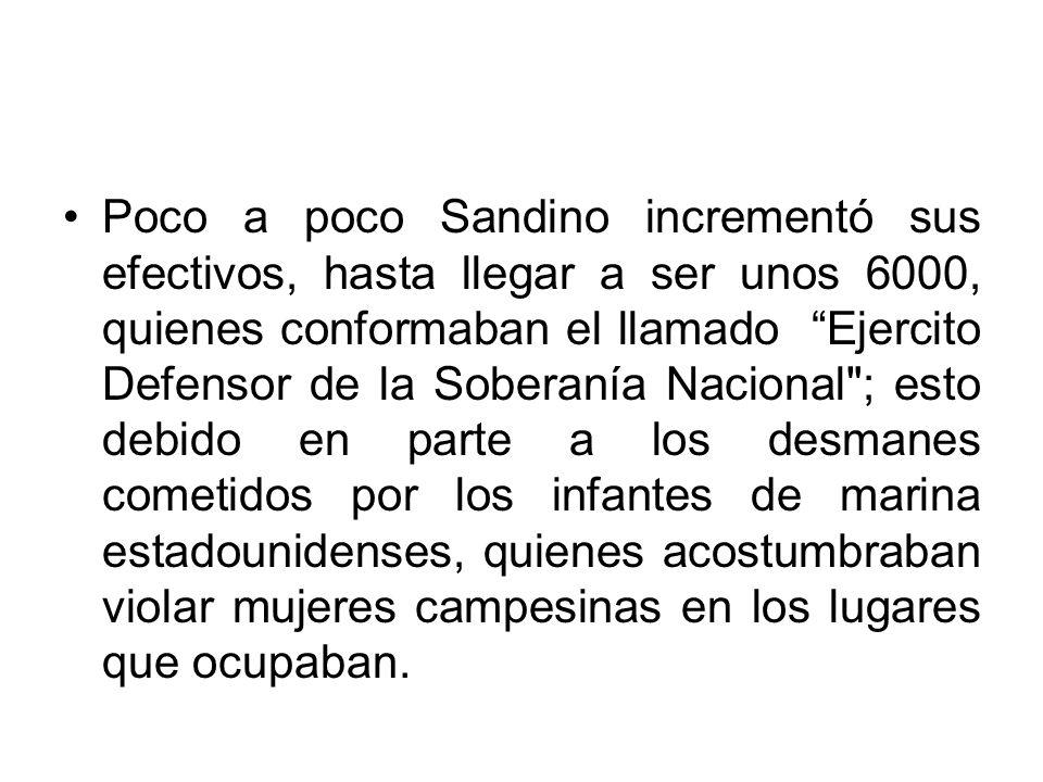 Poco a poco Sandino incrementó sus efectivos, hasta llegar a ser unos 6000, quienes conformaban el llamado Ejercito Defensor de la Soberanía Nacional