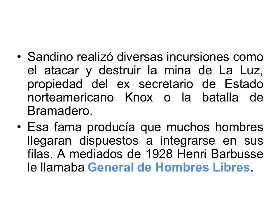 Sandino realizó diversas incursiones como el atacar y destruir la mina de La Luz, propiedad del ex secretario de Estado norteamericano Knox o la batal
