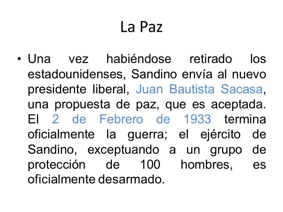 La Paz Una vez habiéndose retirado los estadounidenses, Sandino envía al nuevo presidente liberal, Juan Bautista Sacasa, una propuesta de paz, que es