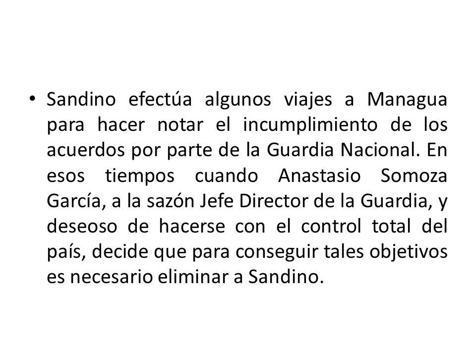Sandino efectúa algunos viajes a Managua para hacer notar el incumplimiento de los acuerdos por parte de la Guardia Nacional. En esos tiempos cuando A
