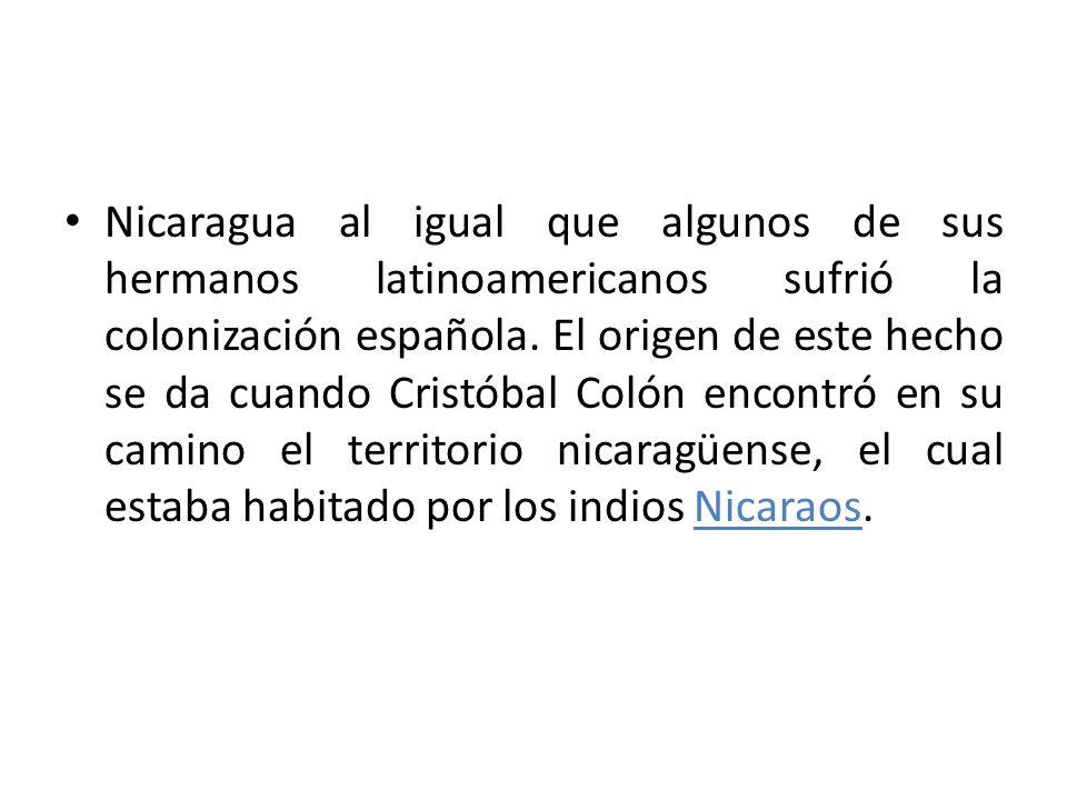 Nicaragua al igual que algunos de sus hermanos latinoamericanos sufrió la colonización española. El origen de este hecho se da cuando Cristóbal Colón