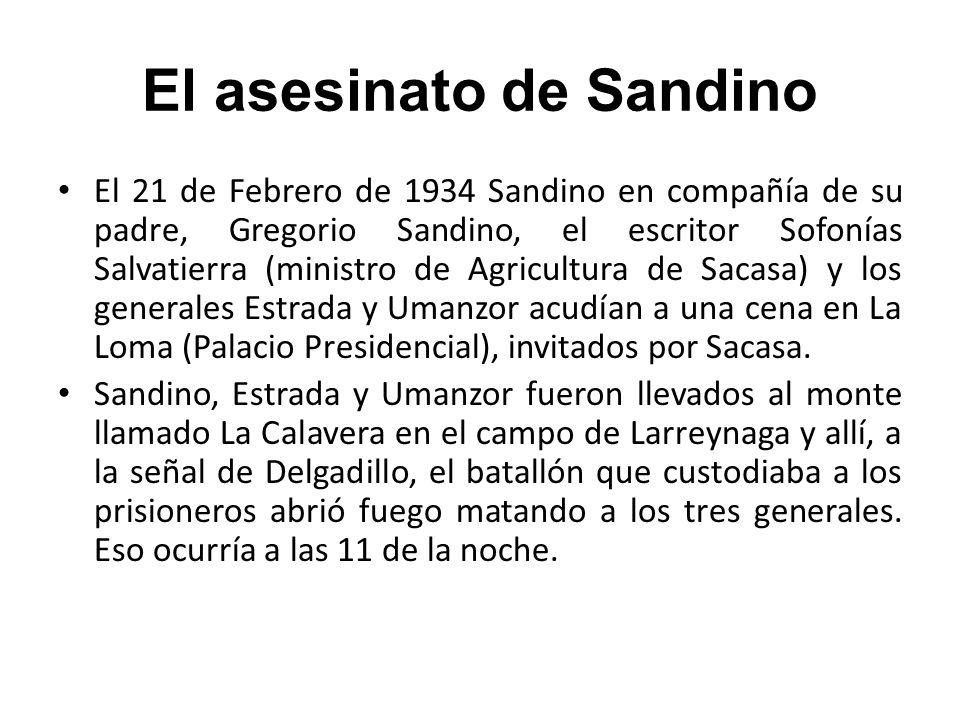 El asesinato de Sandino El 21 de Febrero de 1934 Sandino en compañía de su padre, Gregorio Sandino, el escritor Sofonías Salvatierra (ministro de Agri
