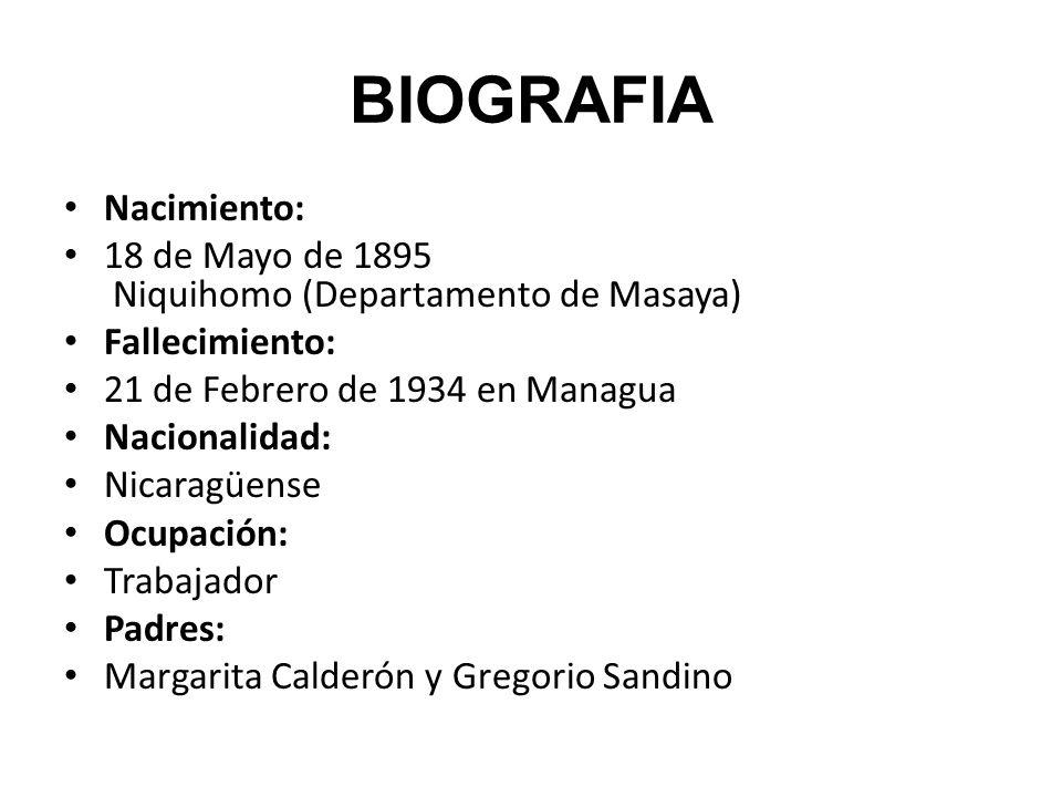 BIOGRAFIA Nacimiento: 18 de Mayo de 1895 Niquihomo (Departamento de Masaya) Fallecimiento: 21 de Febrero de 1934 en Managua Nacionalidad: Nicaragüense