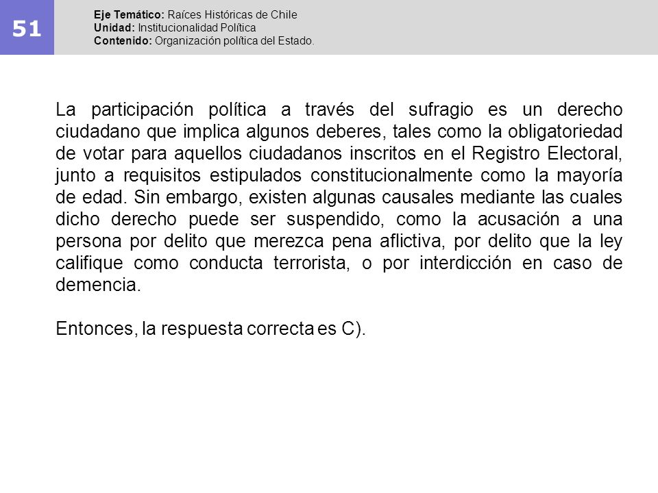 51 Eje Temático: Raíces Históricas de Chile Unidad: Institucionalidad Política Contenido: Organización política del Estado. La participación política